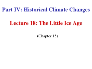 Part IV: Historical Climate Changes Lecture 18: The Little Ice Age