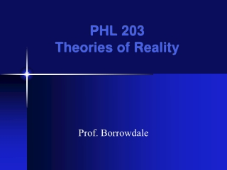 PHL 203 Theories of Reality
