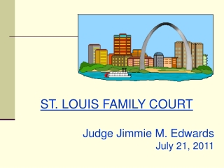 ST. LOUIS FAMILY COURT Judge Jimmie M. Edwards July 21, 2011