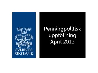 Penningpolitisk uppf ljning April 2012