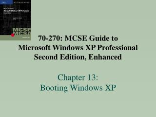70-270: MCSE Guide to  Microsoft Windows XP Professional Second Edition, Enhanced  Chapter 13:  Booting Windows XP