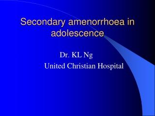 Secondary amenorrhoea in adolescence