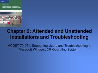 MCDST 70-271: Supporting Users and Troubleshooting a Microsoft Windows XP Operating System
