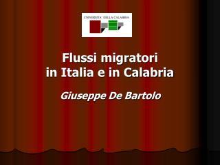 Flussi migratori in Italia e in Calabria Giuseppe De Bartolo