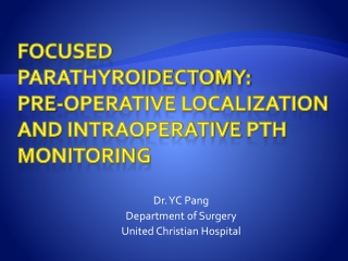 Focused Parathyroidectomy:  pre-operative localization and  intraoperative  PTH monitoring