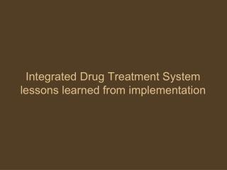 Integrated Drug Treatment System lessons learned from implementation