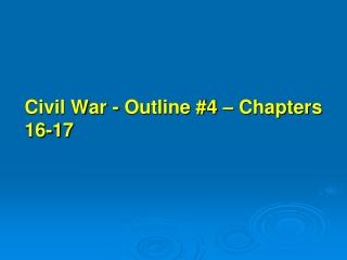 Civil War - Outline #4 – Chapters 16-17