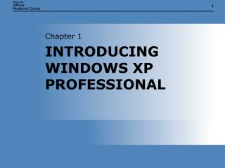 INTRODUCING WINDOWS XP PROFESSIONAL