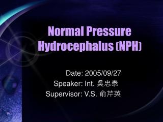 Normal Pressure Hydrocephalus  ( NPH )