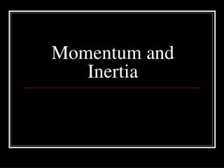 Momentum and Inertia