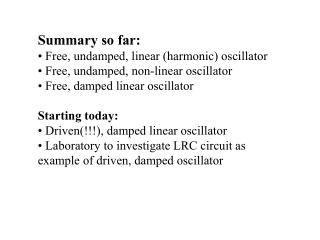 Summary so far: • Free, undamped, linear (harmonic) oscillator