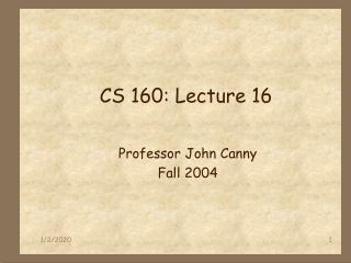 CS 160: Lecture 16