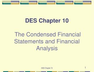 DES Chapter 10   The Condensed Financial Statements and Financial Analysis