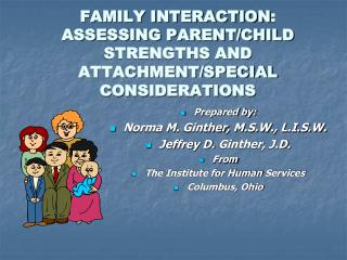 FAMILY INTERACTION : ASSESSING PARENT/CHILD STRENGTHS AND ATTACHMENT/SPECIAL CONSIDERATIONS