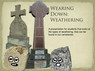 Wearing Down: Weathering