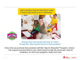 Schools have now earned more than $1 million  through Box Tops coupons found on Avery products!