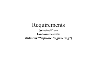 """Requirements  (selected from  Ian Sommerville slides for """" Software Engineering """")"""