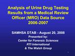 Analysis of Urine Drug Testing Results from a Medical Review Officer MRO Data Source 2006-2007
