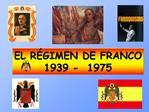 EL R GIMEN DE FRANCO 1939 -  1975
