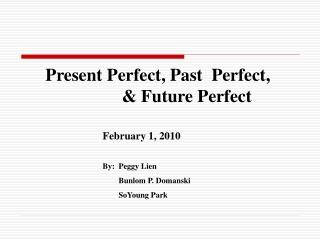 Present Perfect, Past  Perfect,                        & Future Perfect