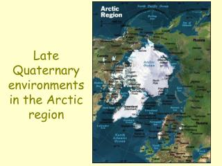 Late Quaternary environments in the Arctic region