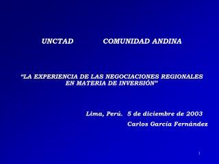 """UNCTAD            COMUNIDAD ANDINA """"LA EXPERIENCIA DE LAS NEGOCIACIONES REGIONALES EN MATERIA DE INVERSIÓN"""" Lima, Per"""