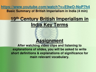 https://youtube/watch?v=E9wO-NoP7h4 Basic Summary of British Imperialism in India (4 min)