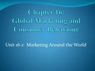 Chapter 16: Global Marketing and Consumer Behaviour