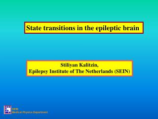 Stiliyan Kalitzin,  Epilepsy Institute of The Netherlands (SEIN)