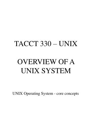TACCT 330 – UNIX OVERVIEW OF A UNIX SYSTEM