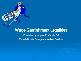 Wage Garnishment Legalities Presented by: Angela E. Munsie, BS