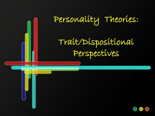 Personality  Theories: Trait/Dispositional Perspectives