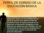 PERFIL DE EGRESO DE LA EDUCACI N B SICA