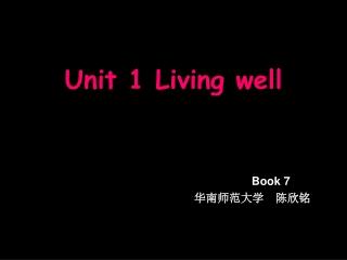 Unit 1 Living well Book 7 华南 师范大学  陈欣铭