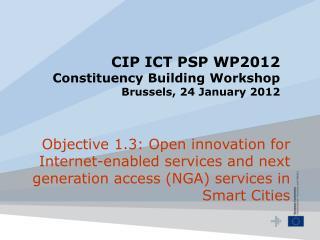 CIP ICT PSP WP2012 Constituency Building Workshop Brussels, 24 January 2012