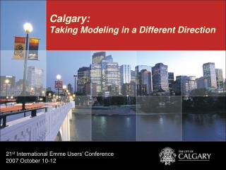 Calgary: Taking Modeling in a Different Direction