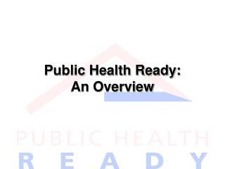 Public Health Ready: An Overview