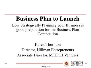 Business Plan to Launch How Strategically Planning your Business is good preparation for the Business Plan Competition K