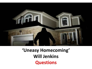'Uneasy Homecoming'  Will Jenkins  Questions