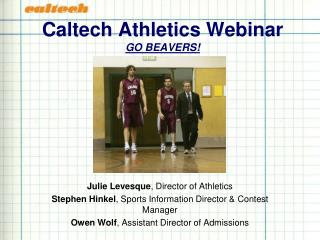 Caltech Athletics Webinar GO BEAVERS!