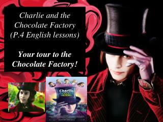 Charlie and the Chocolate Factory  P.4 English lessons   Your tour to the Chocolate Factory