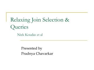 Relaxing Join Selection &  Queries  Nick Koudas et al