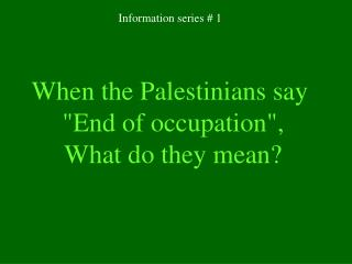 "When the Palestinians say  ""End of occupation"" , What do they mean?"