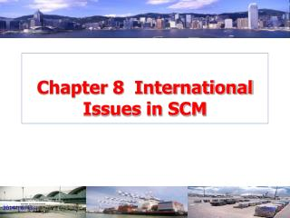 Chapter 8  International Issues in SCM