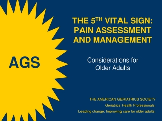 THE 5 TH  VITAL SIGN: PAIN ASSESSMENT AND MANAGEMENT Considerations  for Older  Adults