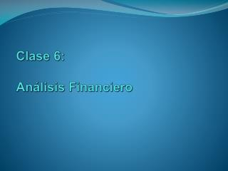 Clase 6:  An lisis Financiero