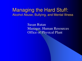 Managing the Hard Stuff:   Alcohol Abuse, Bullying, and Mental Illness