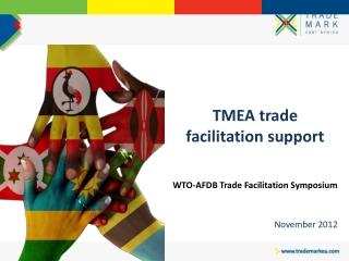TMEA trade facilitation support WTO-AFDB Trade Facilitation Symposium November 2012