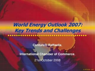 World Energy Outlook 2007: Key Trends and Challenges