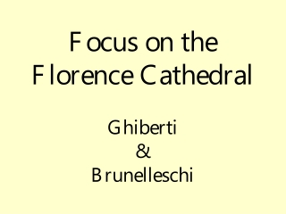 Focus on the  Florence Cathedral Ghiberti & Brunelleschi